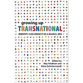 Growing Up Transnational  Identity and Kinship in a Global Era by Edited by Silvia Schultermandl Edited by May Friedman
