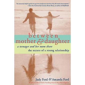 Between Mother amp Daughter  A Teenager and Her Mom Share the Secrets of a Strong Relationship by Amanda Ford Judy Ford
