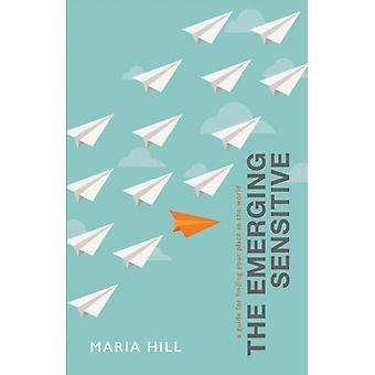 The Emerging Sensitive Een gids voor het vinden van je plek in de wereld door Maria Hill