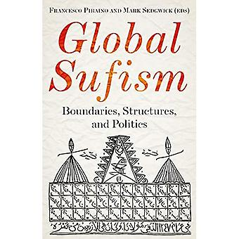 Global Sufism: Boundaries, Narratives and Practices