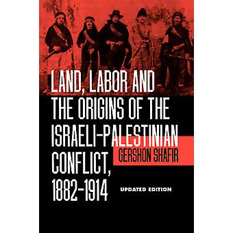 Land - Labor and the Origins of the Israeli-Palestinian Conflict - 18