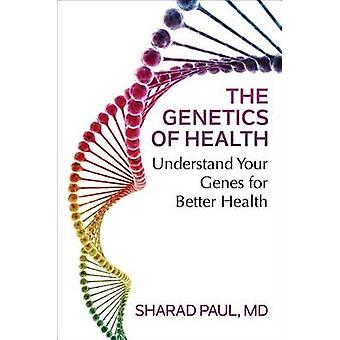 The Genetics of Health - Understand Your Genes for Better Health by Sh