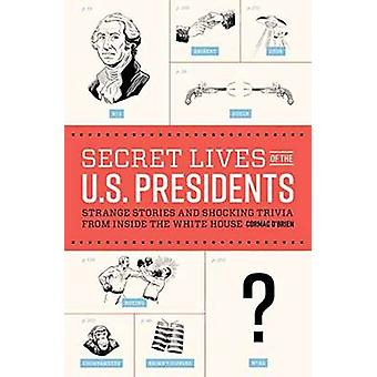 Secret Lives Of The U.S. Presidents by Cormac O'Brien - 9781594749353