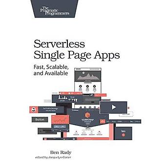Serverless Single Page Apps - Fast - Scalable - and Available by Ben R