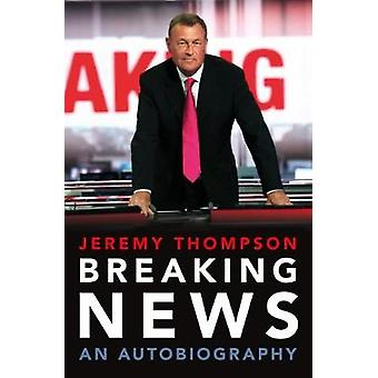 Breaking News - An Autobiography by Breaking News - An Autobiography -