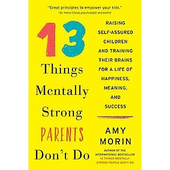 13 Things Mentally Strong Parents Don't Do - Raising Self-Assured Chil