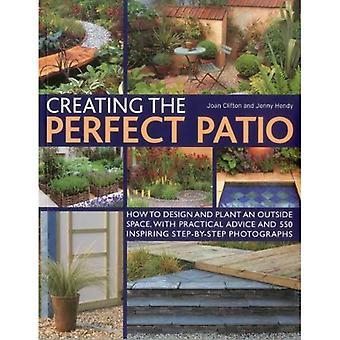 Creëren van de perfecte Patio: Hoe ontwerpt en Plant een buiten ruimte, met praktische adviezen en 550 inspirerende stap voor stap foto's