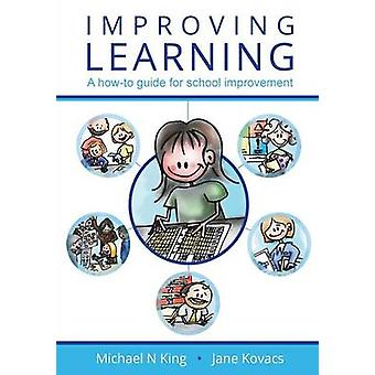 Improving Learning A howto guide for school improvement by King & Michael N
