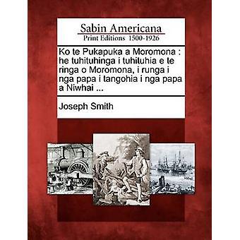 Ko Te Pukapuka eine Moromona He Tuhituhinga ich Tuhituhia e Te Ringa o Moromona ich Runga ich Nga Papa ich Tangohia ich Nga Papa ein Niwhai... von Smith & Joseph