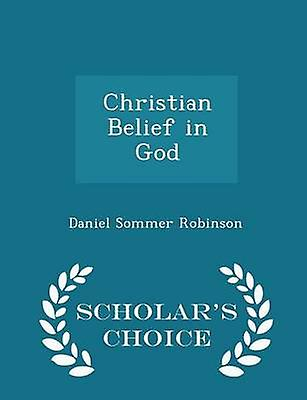Christian Belief in God  Scholars Choice Edition by Robinson & Daniel Sommer