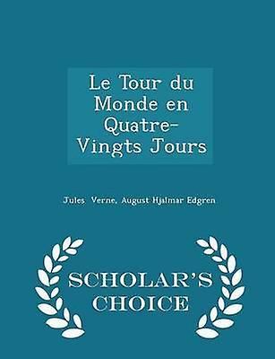 Le Tour du Monde en QuatreVingts Jours  Scholars Choice Edition by Verne & August Hjalmar Edgren & Jules