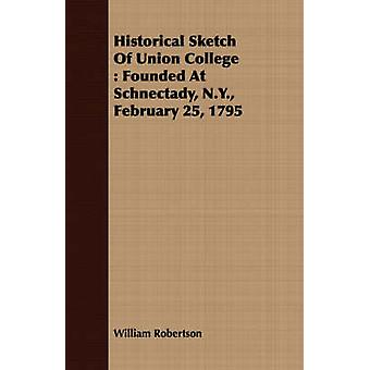 Historical Sketch Of Union College  Founded At Schnectady N.Y. February 25 1795 by Robertson & William