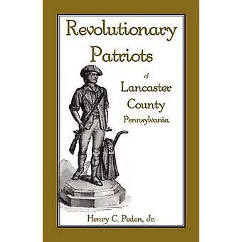Revolutionary Patriots of Lancaster County Pennsylvania by Peden Jr & Henry C.