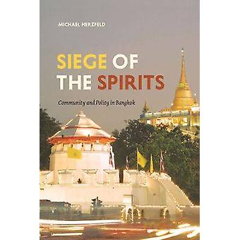 Siege of the Spirits - Community and Polity in Bangkok by Michael Herz
