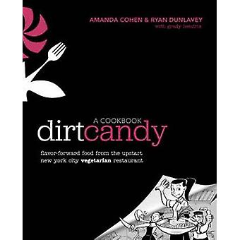 Dirt Candy - a Cookbook - Flavor-forward Food from the Upstart New York