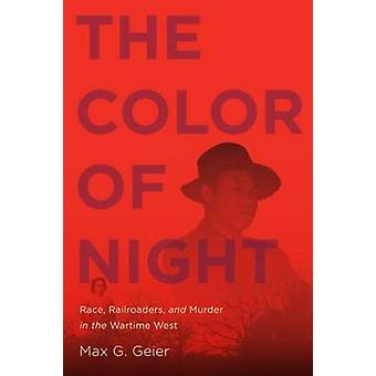 The Color of Night - Race - Railroaders - and Murder in the Wartime We