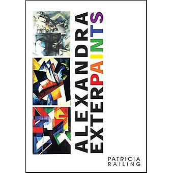 Alexandra Exter Paints by Patricia Railing - 9780946311200 Book