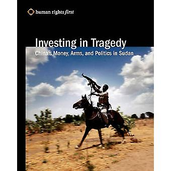 Investing in Tragedy - China's Money - Arms - and Politics in Sudan by