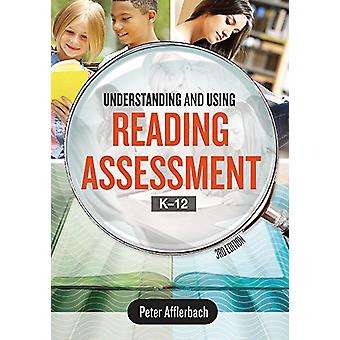 Understanding and Using Reading Assessment - K-12 by Peter Afflerbach