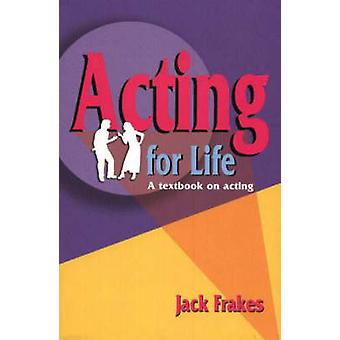 Acting for Life - A Textbook on Acting by Jack Frakes - 9781566081078