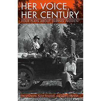 Her Voice - Her Century - Four Plays About Daring Women by David Cheor