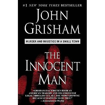 The Innocent Man - Murder and Injustice in a Small Town by John Grisha