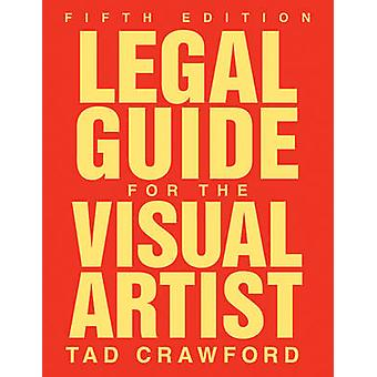 Legal Guide for the Visual Artist (5th) by Tad Crawford - 97815811574