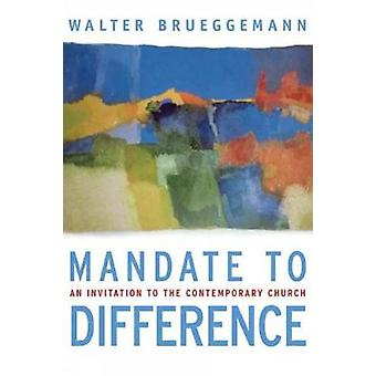 Mandate to Difference An Invitation to the Contemporary Church by Brueggemann & Walter