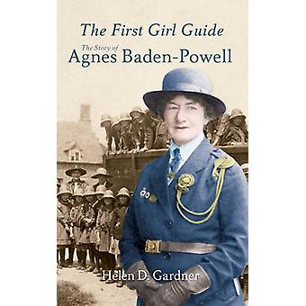 The First Girl Guide - The Story of Agnes Baden-Powell by Helen D. Gar