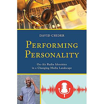 Performing Personality OnAir Radio Identities in a Changing Media Landscape by Crider & David