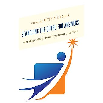 Searching the Globe for Answers Preparing and Supporting School Leaders by Litchka & Peter R.