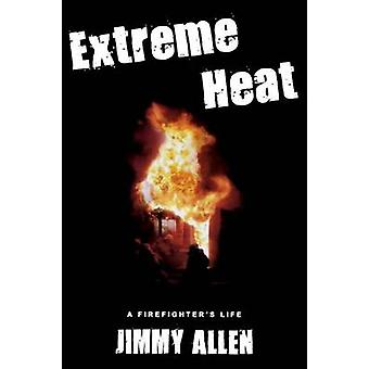 Extreme Heat A Firefighters Life by Allen & Jimmy