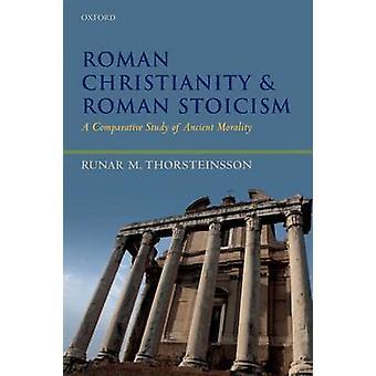 Cristianismo romano y estoicismo romano por Runar Profesor e investigador en Estudios del Nuevo Testamento en la Universidad de Lund y la Universidad de Copenhague Thorsteinsson