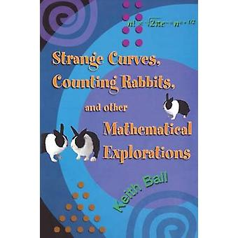 Strange Curves Counting Rabbits  Other Mathematical Explorations by Keith Ball