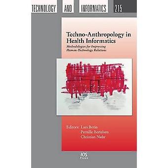 TechnoAnthropology in Health Informatics Methodologies for Improving HumanTechnology Relations by Botin & Lars