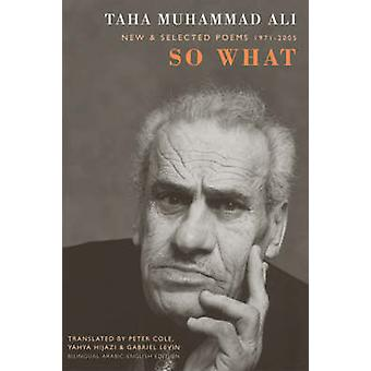 So What  New and Selected Poems 19712005 by Taha Muhammad Ali & Translated by Peter Cole & Translated by Yahya Hijazi & Translated by Gabriel Levin