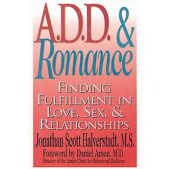 A.D.D.  Romance Finding Fulfillment in Love Sex  Relationships by Halverstadt & Jonathan Scott & M.S.