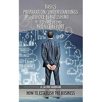 Basics PreparationUnderstandings Before Establishing Business and Project Report How to establish the business by Gandhare & CA Sachin