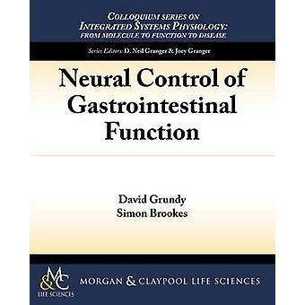 Neural Control of Gastrointestinal Function by Grundy & David