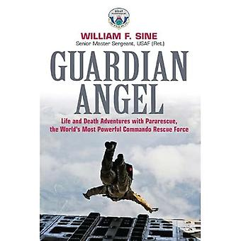 Guardian Angel: Life and Death Adventures with Pararescue, the World S Most Powerful Commando Rescue Force