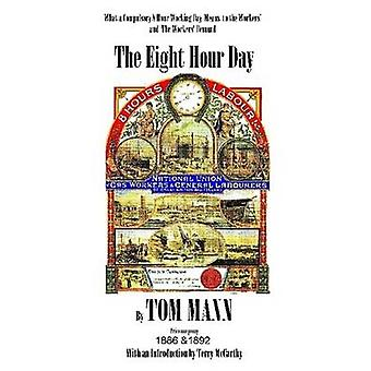The Eight Hour Day by Tom Mann with introduction by Terry McCarthy by McCarthy & Terry