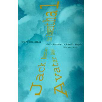Jack Kerouacs Avatar Angel by Rosenthal & Chuck