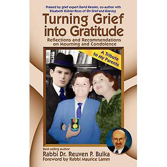 Turning Grief into Gratitude by Bulka & Reuven & P.