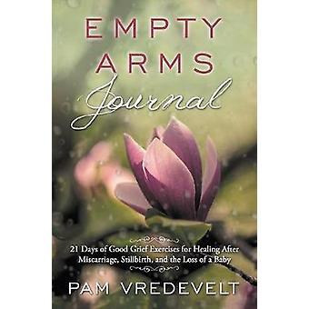 Leere Arme Journal 21 Tage der guten Trauer Übungen für heilung nach Fehlgeburt Totgeburt und den Verlust eines Babys von Vredevelt & Pam W.