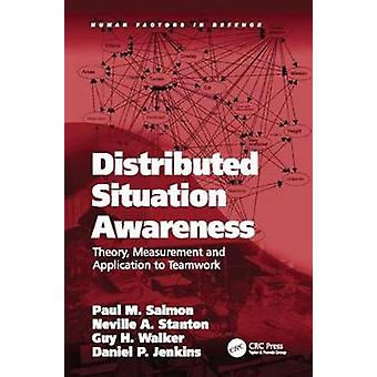 Distributed Situation Awareness  Theory Measurement and Application to Teamwork by Salmon & Paul M.