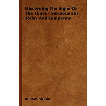 Discerning the Signs of the Times  Sermons for Today and Tomorrow by Niebuhr & Reinhold