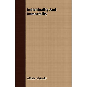 Individuality And Immortality by Ostwald & Wilhelm