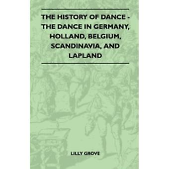 The History Of Dance  The Dance In Germany Holland Belgium Scandinavia And Lapland by Grove & Lilly
