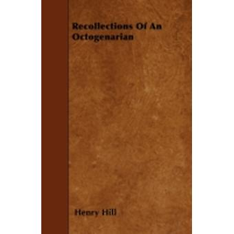 Recollections Of An Octogenarian by Hill & Henry