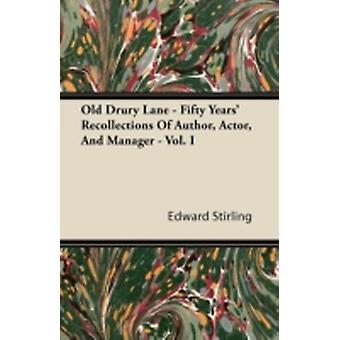 Old Drury Lane  Fifty Years Recollections Of Author Actor And Manager  Vol. I by Stirling &  Edward